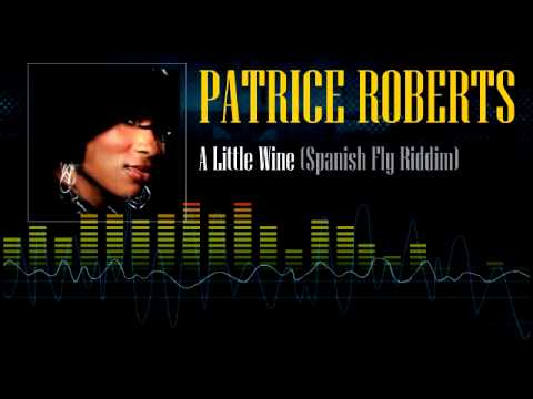 Patrice Roberts - A Little Wine (Spanish Fly Riddim)