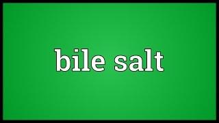Bile salt Meaning