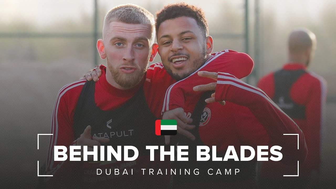 Behind The Blades | Sheffield United Winter Break First Team Training Camp in Dubai