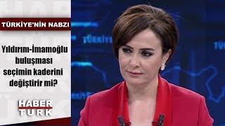Türkiye'nin Nabzı - 17 Haziran 2019 (Yıldırım-İmamoğlu buluşması seçimin kaderini değiştirir mi?)