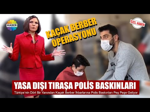 BERBERLERİN YASA DIŞI TIRAŞINA POLİS BASKINI - Röportaj Adam
