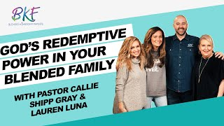 Gods Redemptive Power In Your Blended Family | Callie Shipp Gray & Lauren Luna