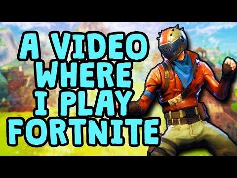 A Video Where I Play Fortnite