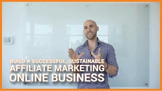 How To Build A Successful, Sustainable Affiliate Marketing Online Business
