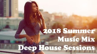2018 Summer Music Mix Best Of Deep House Sessions Music Chill Out Mix By