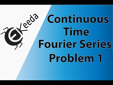 Continuous Time Fourier Series - Problem 1 - Review of Fourier Series - Signals and Systems