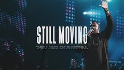 Still Moving - William McDowell Official Live Video
