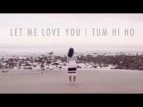 Mix - Vidya vox song - let me love you | tum hi ho