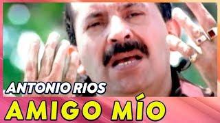 Antonio Ríos - Amigo Mio YouTube Videos
