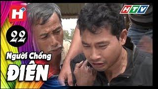 Người Chồng Điên -  Tập 22 | Phim Tâm Lý Việt Nam 2017
