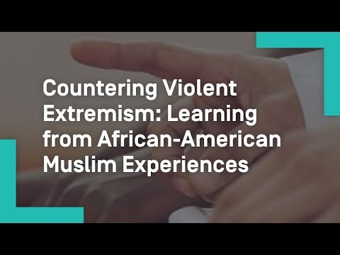 Countering Violent Extremism: Learning from African-American Muslim Experiences