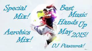 Special Mix! Aerobics Mix! Best Music Hands Up May 2015! DJ Ptaszurek!