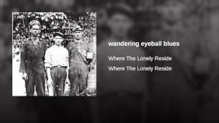 wandering eyeball blues