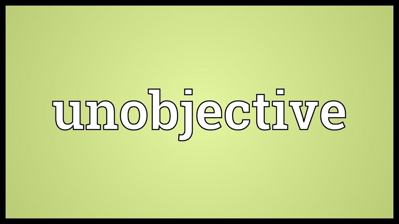 Unobjective