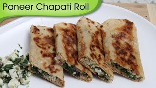 Paneer Chapati Roll - Snacks From Leftover Food / Kids Special Tiffin Recipe By Ruchi Bharani