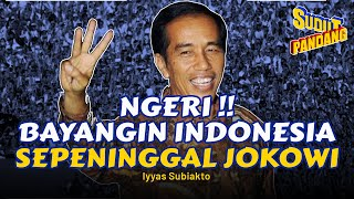 KITA NGERI MEMBAYANGKAN INDONESIA TANPA JOKOWI - IYYAS SUBIAKTO (SUDUT PANDANG #31)