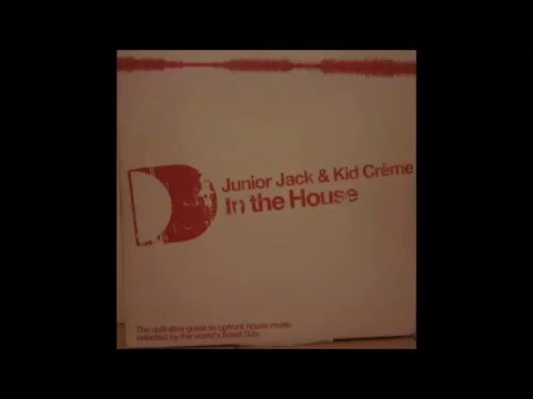 Junior Jack & Kid Crème - In The House (2003)