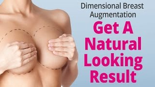 Dimensional Breast Augmentation Get A Natural Looking Result Thumbnail