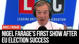 The Nigel Farage Show, Back After The EU Elections - LBC