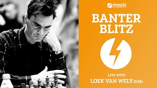 Banter Blitz with GM Loek van Wely - February 21, 2017