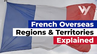 French Overseas Regions and Territories Explained