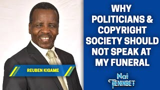 Why Politicians & Copyright Society Should Not Speak At My Funeral - Reuben Kigame