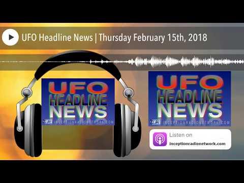 UFO Headline News | Thursday February 15th, 2018