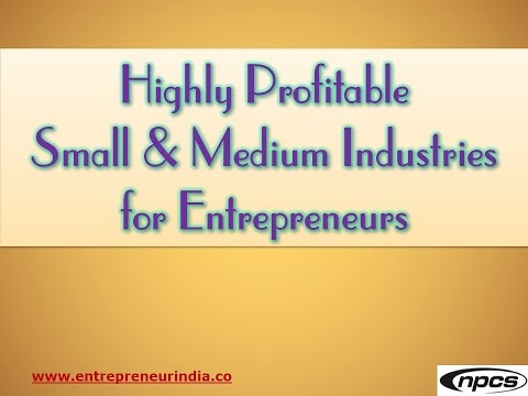 Highly Profitable Small & Medium Industries for Entrepreneurs