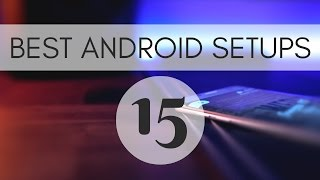 Best Android Setups Episode 15!