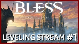 Bless Online: Leveling Review Stream #1 | Enough Hype Talk, It