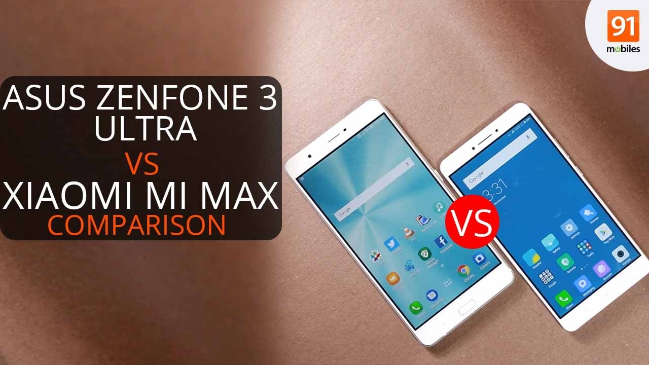 Asus Zenfone 3 Ultra and Xiaomi Mi Max - Comparison