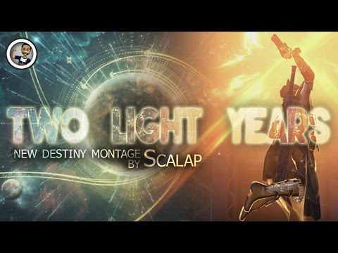TWO LIGHT YEARS - Destiny Montage by Scalap #MOTW