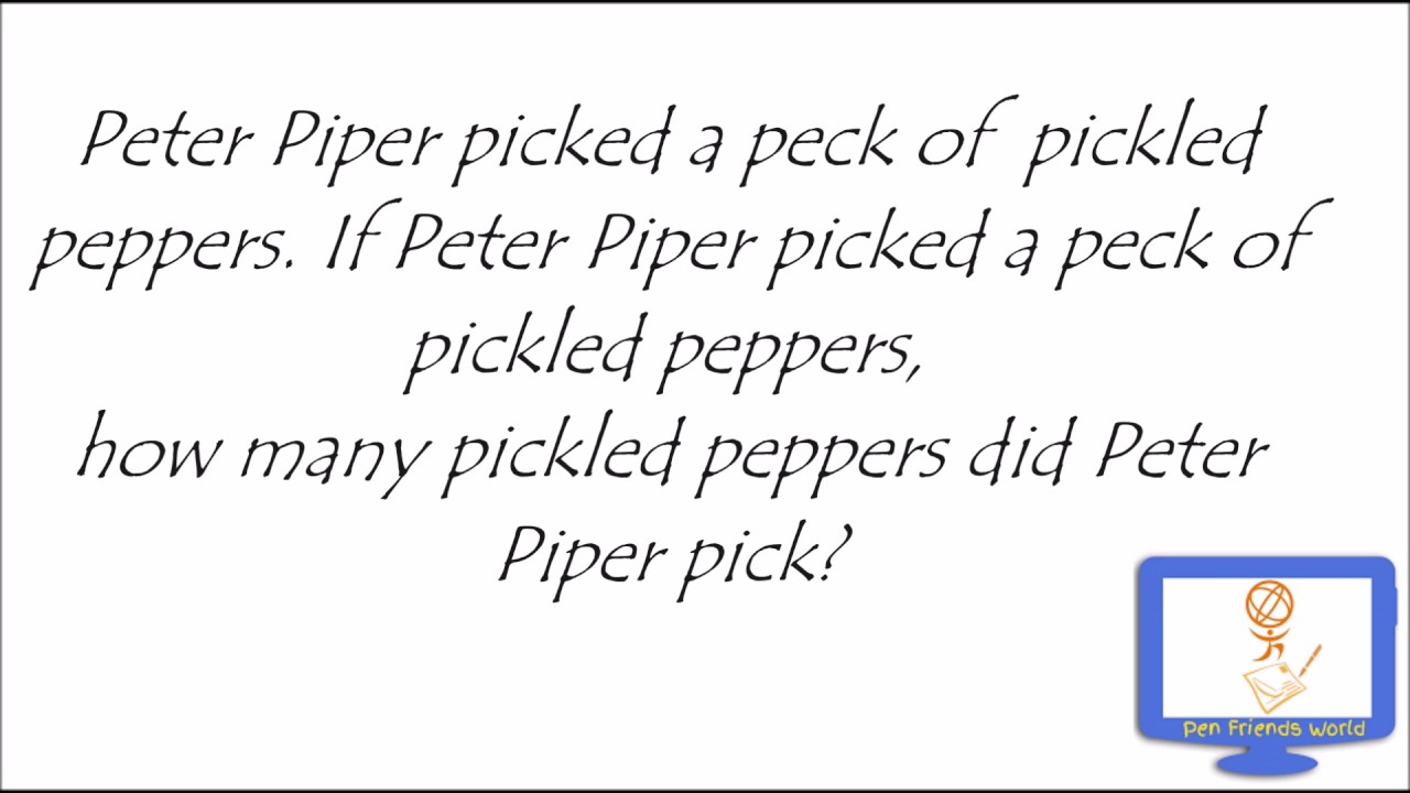 tongue twister and peppers peter piper Peter piper picked a peck of pickled peppers, if peter piper picked a peck of pickled peppers, wheres the peck of pickled peppers peter piper picked.