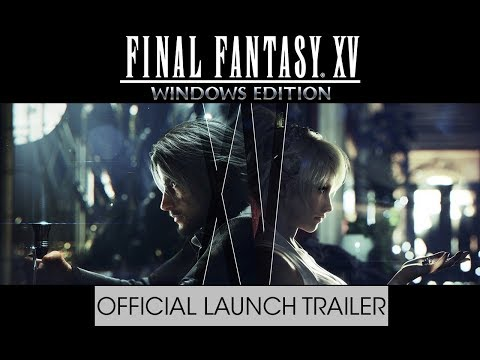 Final Fantasy XV Windows Edition – Official Launch Trailer (w/subs)