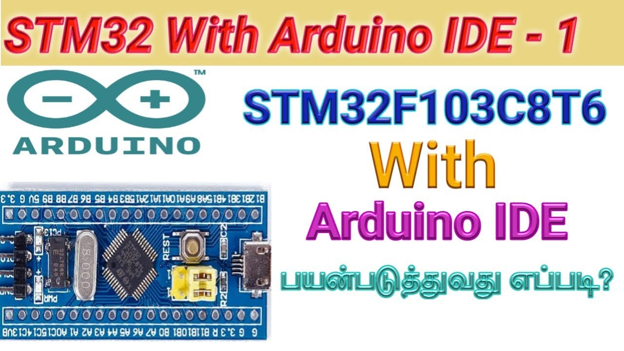 STM32 with arduino IDE Tutorial 1: How to use the STM32F103C8T6 board with  the Arduino IDE|Tamil