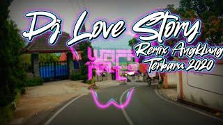 Dj Love Story Remix Angklung Terbaru 2020