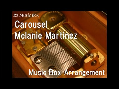 Carousel/Melanie Martinez [Music Box]
