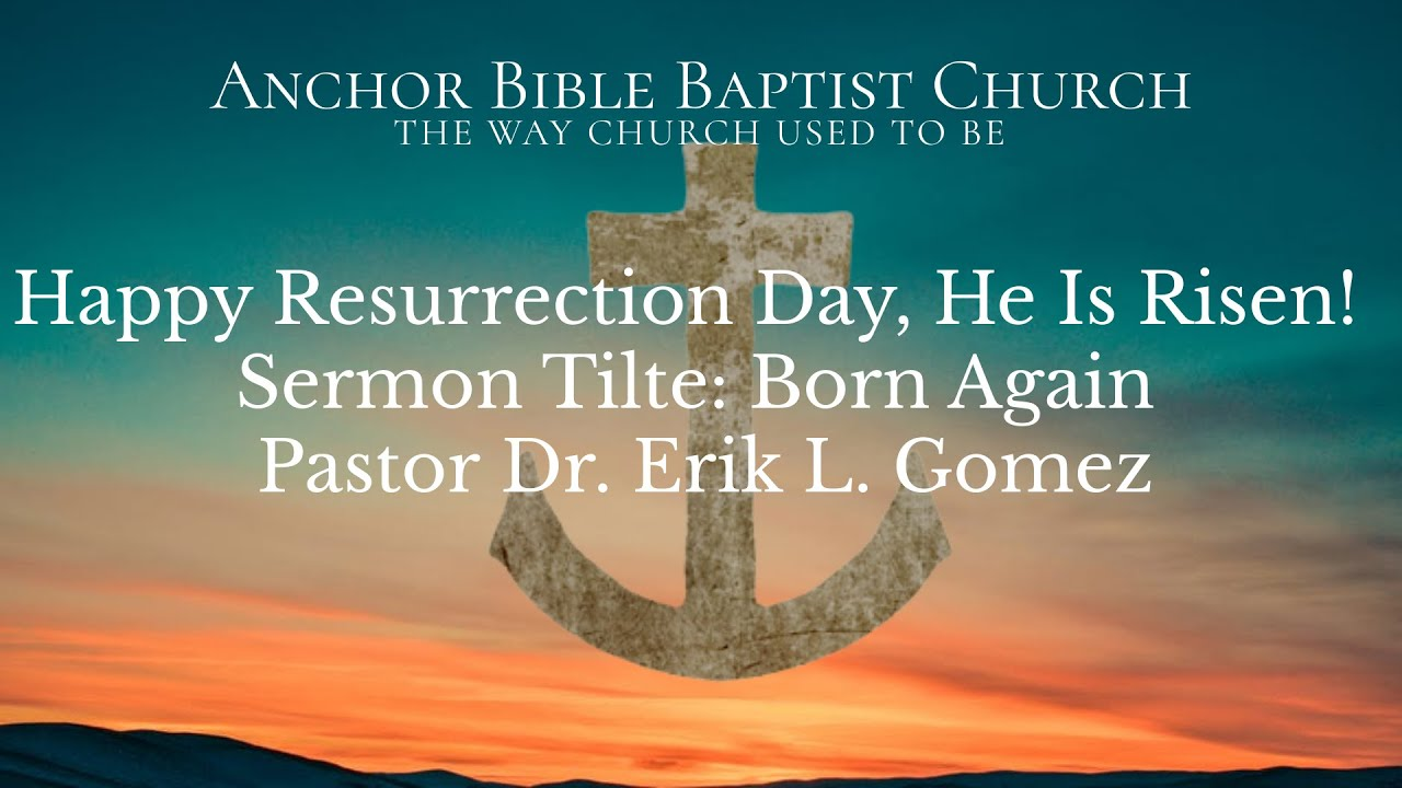 Happy Resurrection Day, He Is Risen! Sermon Title: Born Again