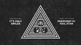 Periphery - It's Only Smiles (Audio)