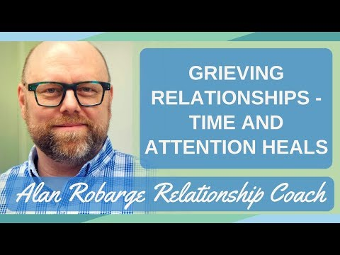 Grieving Relationships - Time and Attention Heals