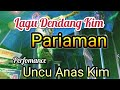 Lagu dendang kim...!!!  PARIAMAN ,,performance uncu anas kim/with ladisc marta...!!!