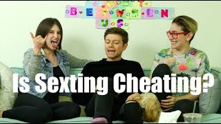 Is Sexting Cheating? / Gaby & Allison