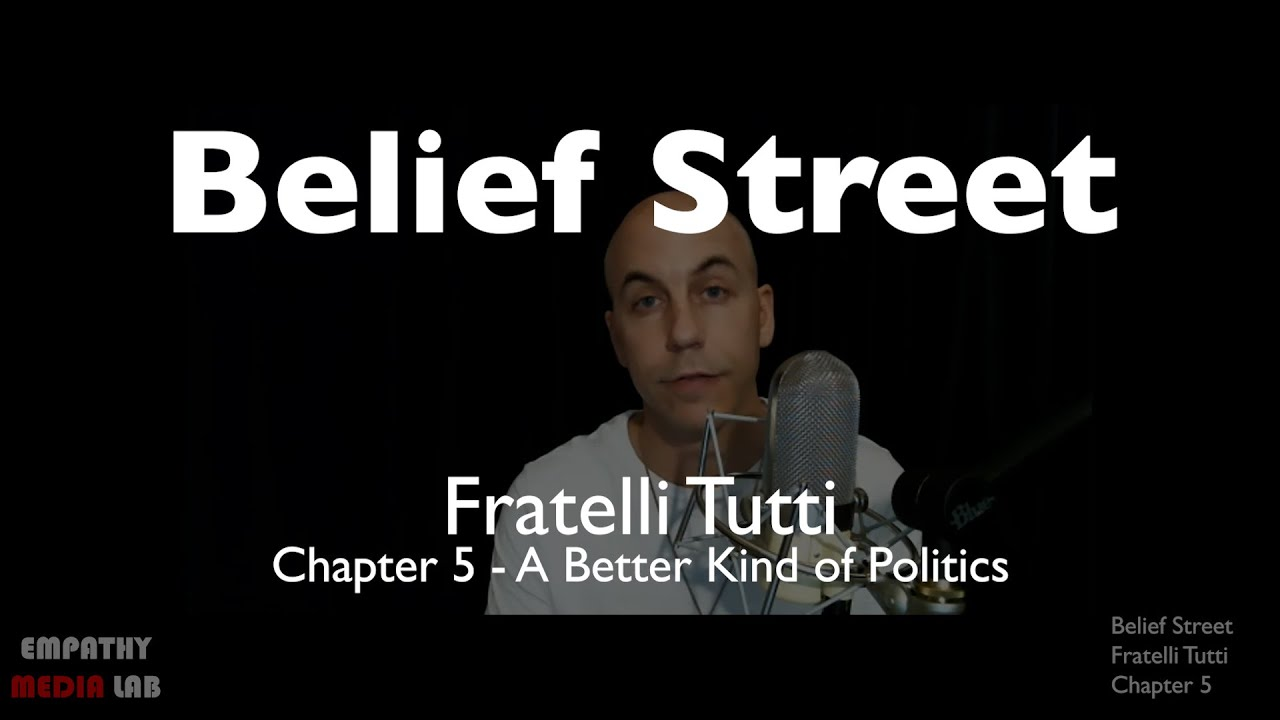A Better Kind of Politics - Fratelli Tutti Chapter 5 - Belief Street