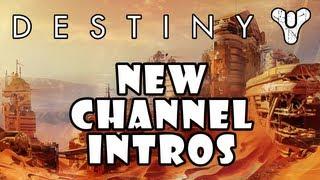 Destiny Channel Intros! [Please Vote!]