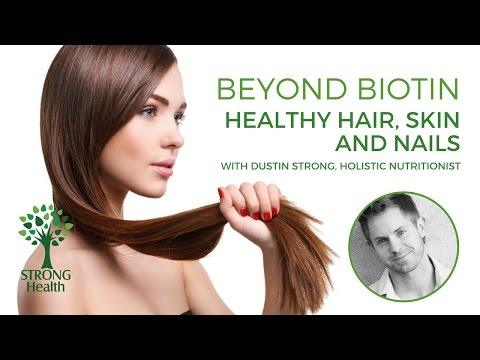 Beyond Biotin: Healthy Hair, Skin and Nails. With Dustin Strong, holistic nutritionist.