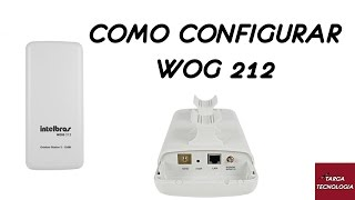 Como configurar o Intelbras WOG 212