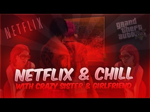 GTA 5 Online  Netflix And Chill w Crazy Sister & Girlfriend