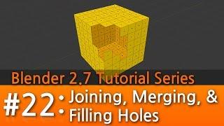 Blender 2.7 Tutorial #22 : Joining, Merging & Filling Holes #b3d