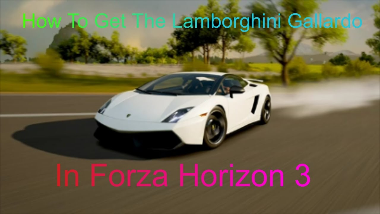 Forza Horizon 3 How To Get The Lamborghini Gallardo Youtube