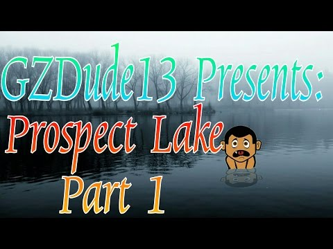 GZDude13 Presents: Prospect Lake, Part 1